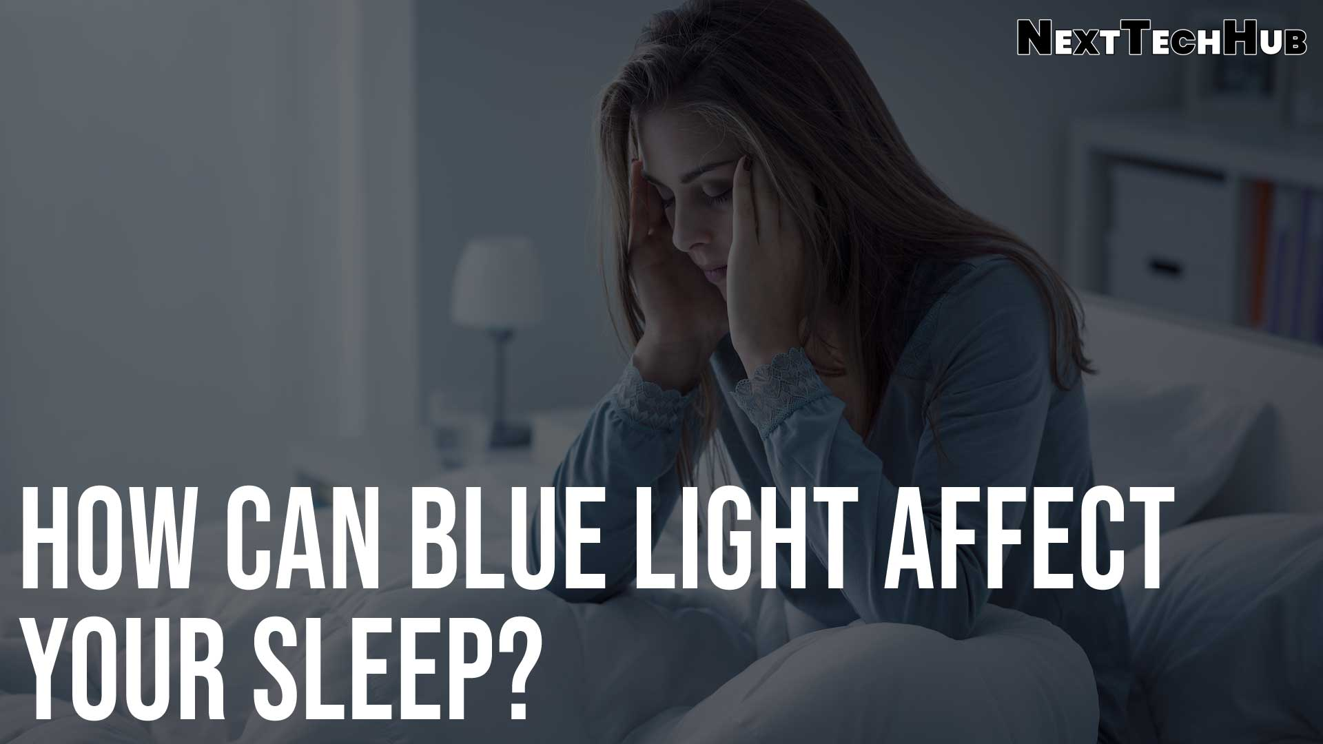 How Can Blue Light Affect Your Sleep