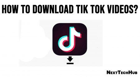 How to Download Tik Tok Videos?