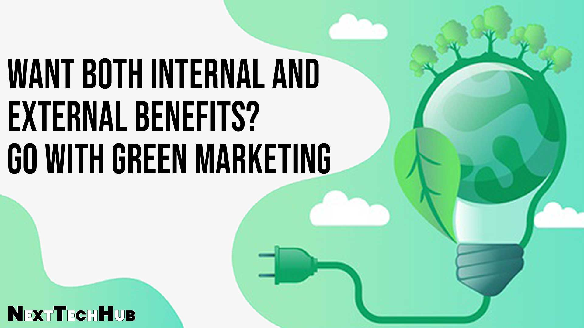 Want Both Internal And External Benefits Go With Green Marketing