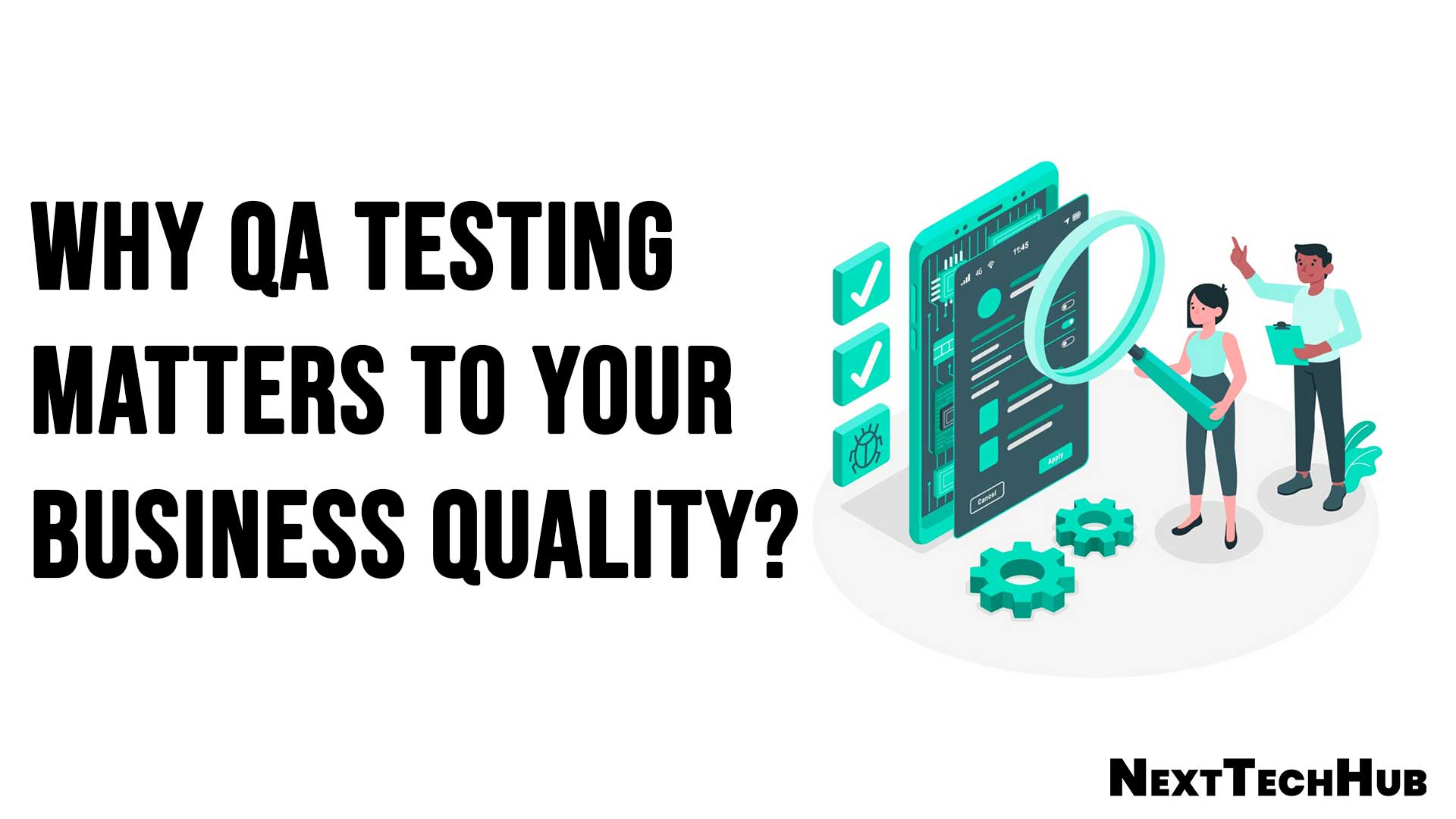 Why QA Testing Matters To Your Business Quality