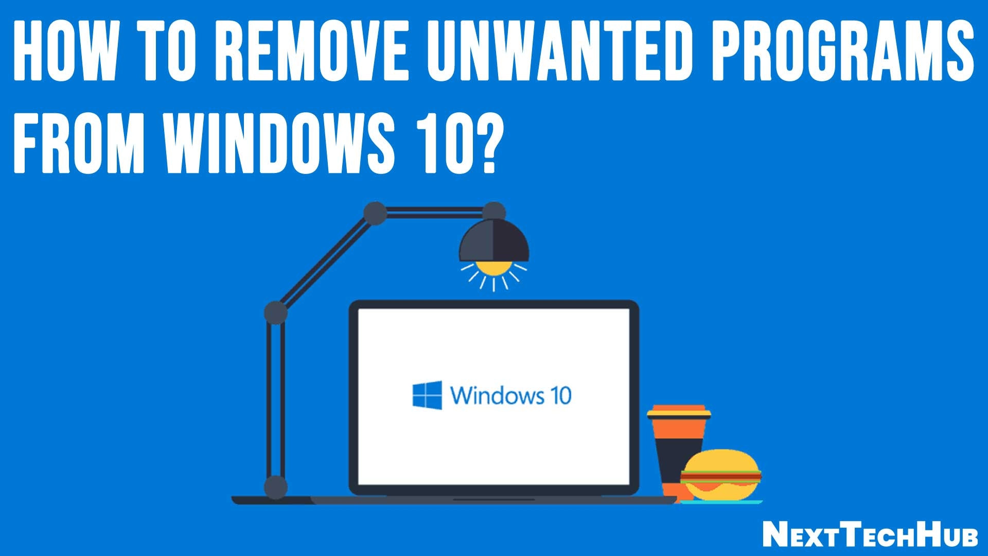 How to Remove Unwanted Programs From Windows 10