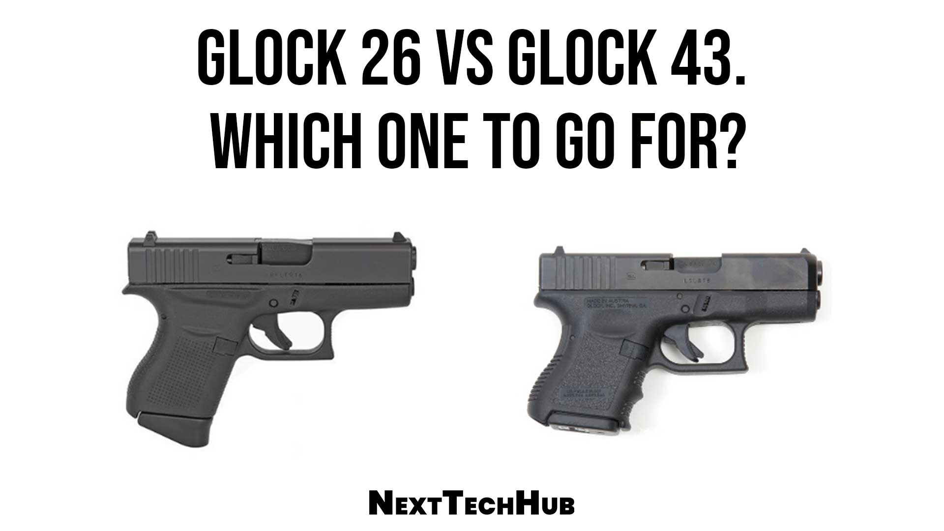Glock 26 vs Glock 43 Which One To Go For