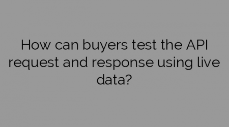 How can buyers test the API request and response using live data?