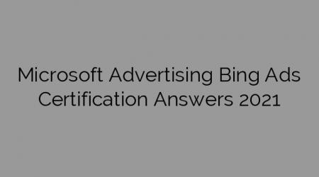 Microsoft Advertising Bing Ads Certification Answers 2021