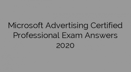 Microsoft Advertising Certified Professional Exam Answers 2020