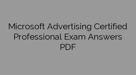 Microsoft Advertising Certified Professional Exam Answers PDF