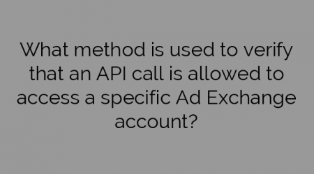 What method is used to verify that an API call is allowed to access a specific Ad Exchange account?