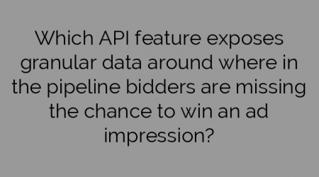 Which API feature exposes granular data around where in the pipeline bidders are missing the chance to win an ad impression?