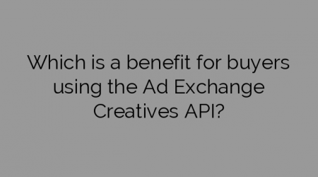 Which is a benefit for buyers using the Ad Exchange Creatives API?