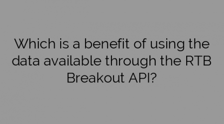 Which is a benefit of using the data available through the RTB Breakout API?
