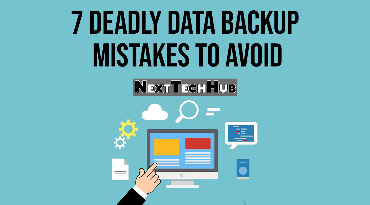 7 Deadly Data Backup Mistakes to Avoid